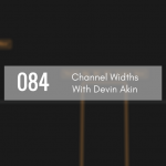 CTS 084: Channel Widths with Devin Akin